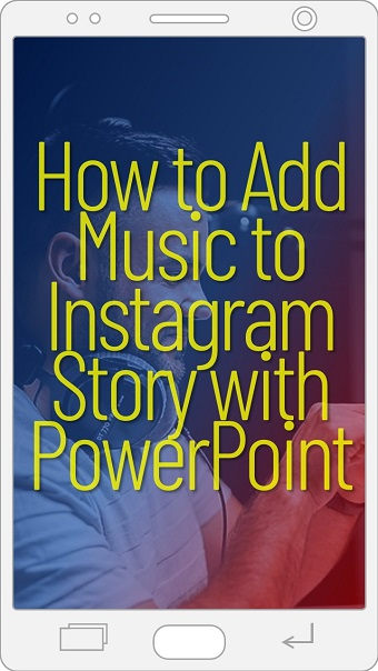 Using PowerPoint to add music to Instagram Story